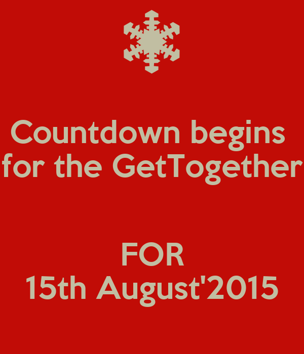 Countdown begins  for the GetTogether  FOR 15th August'2015