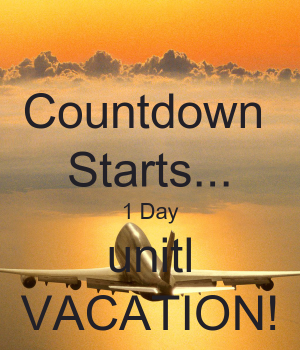 Countdown Starts... 1 Day Unitl VACATION! Poster