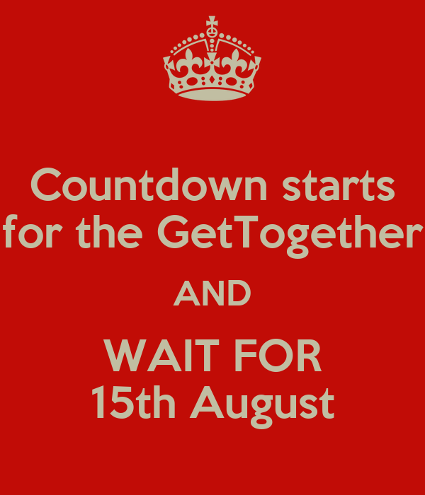 Countdown starts for the GetTogether AND WAIT FOR 15th August