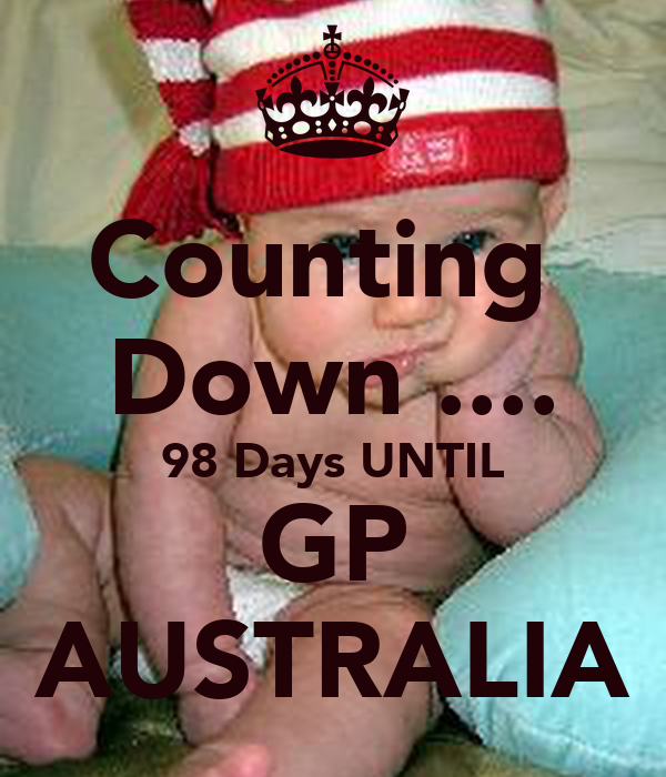 Counting  Down .... 98 Days UNTIL GP AUSTRALIA