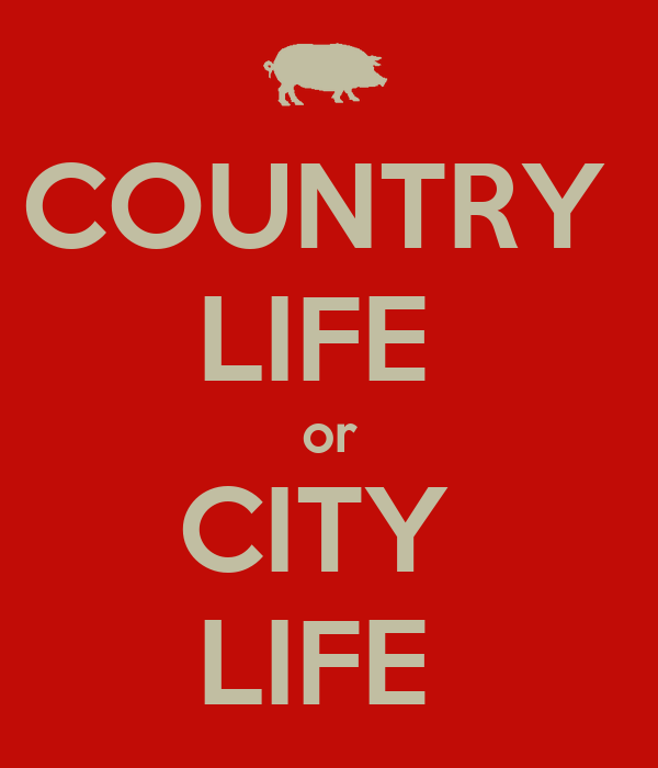 COUNTRY  LIFE  or CITY  LIFE