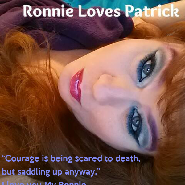 """""""Courage is being scared to death,  but saddling up anyway.""""  I love you My Ronnie"""