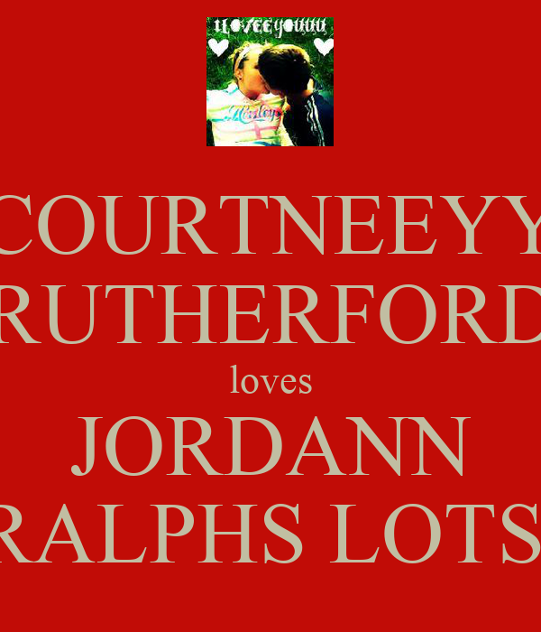 COURTNEEYY RUTHERFORD loves JORDANN RALPHS LOTS