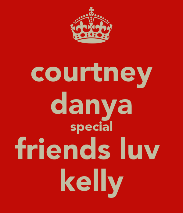 courtney danya special friends luv  kelly