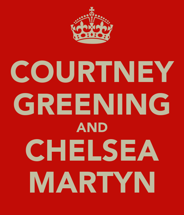 COURTNEY GREENING AND CHELSEA MARTYN