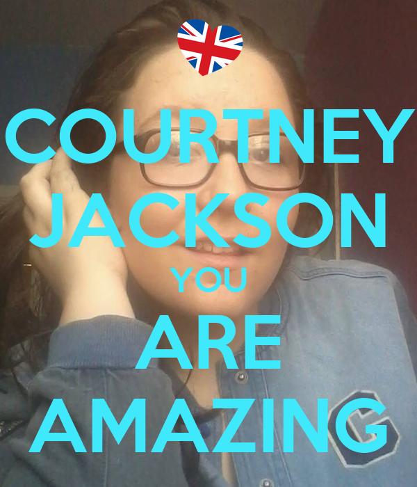 COURTNEY JACKSON YOU ARE AMAZING