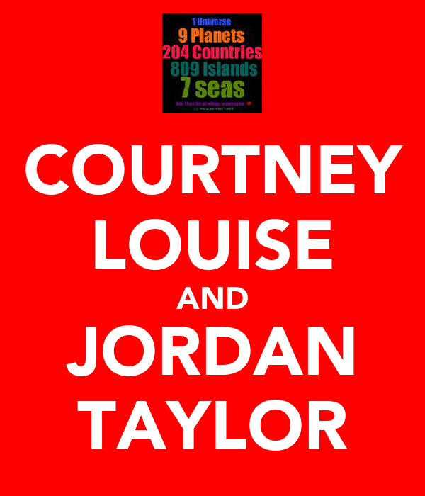♥COURTNEY♥ ♥LOUISE♥ AND ♥JORDAN♥ ♥TAYLOR♥