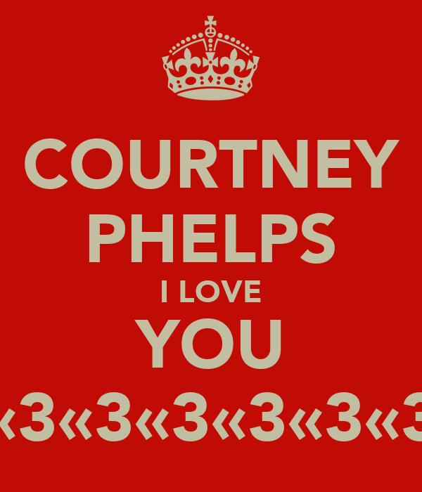 COURTNEY PHELPS I LOVE YOU «3«3«3«3«3«3
