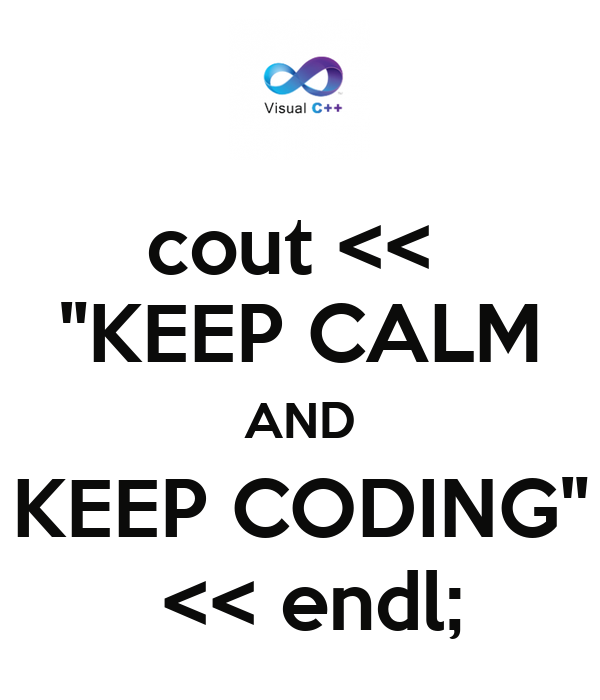 "cout <<  ""KEEP CALM AND KEEP CODING""  << endl;"