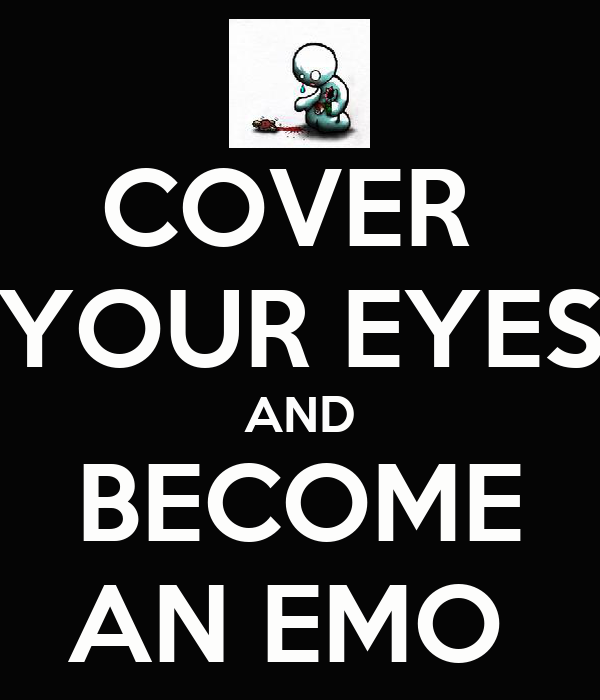COVER  YOUR EYES AND BECOME AN EMO