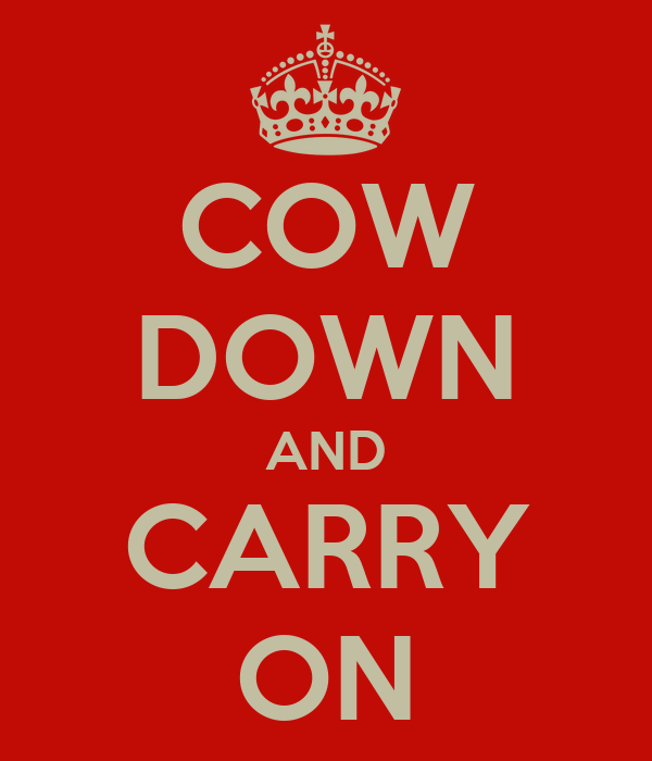 COW DOWN AND CARRY ON