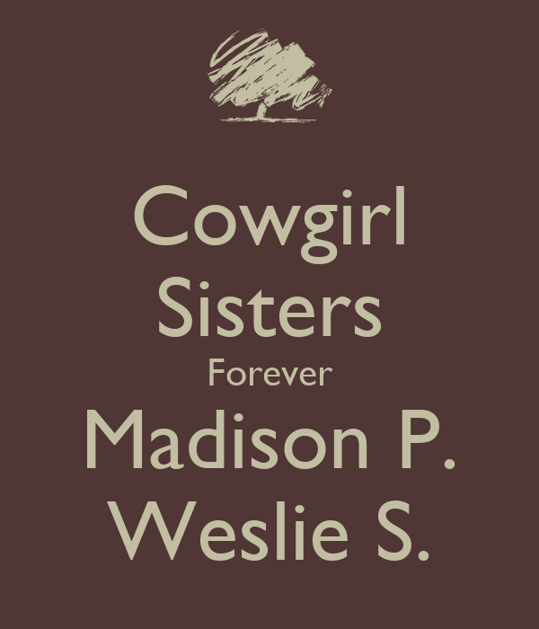Cowgirl Sisters Forever Madison P. Weslie S.
