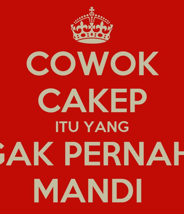 COWOK CAKEP ITU YANG GAK PERNAH  MANDI