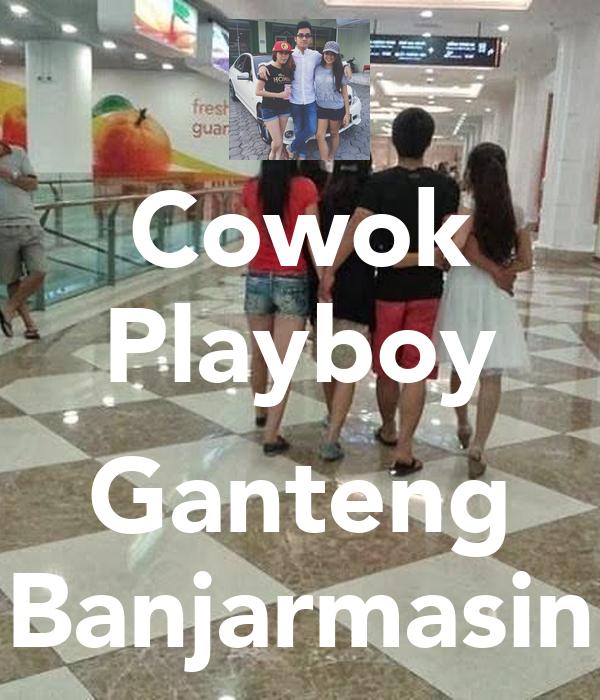 Cowok Playboy  Ganteng Banjarmasin