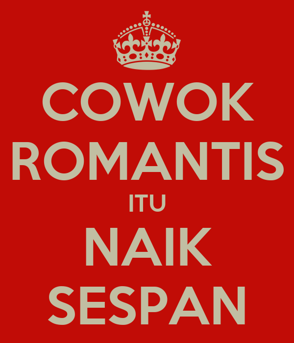 COWOK ROMANTIS ITU NAIK SESPAN
