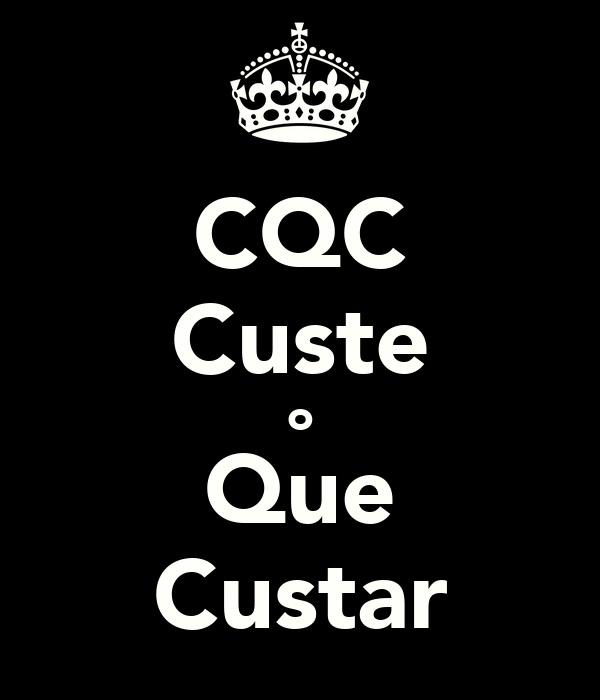 CQC Custe o Que Custar