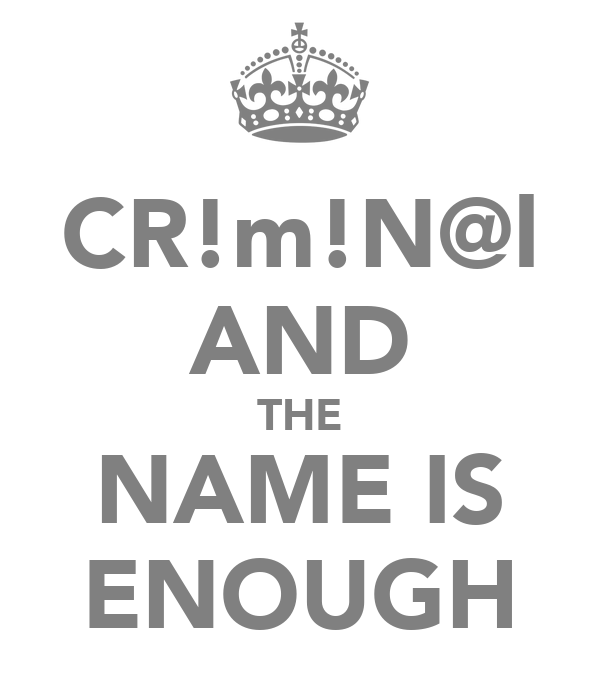 CR!m!N@l AND THE NAME IS ENOUGH
