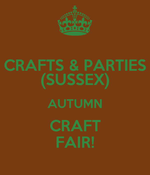 CRAFTS & PARTIES (SUSSEX) AUTUMN CRAFT FAIR!