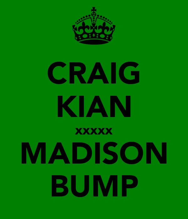 CRAIG KIAN xxxxx MADISON BUMP