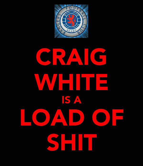 CRAIG WHITE IS A LOAD OF SHIT