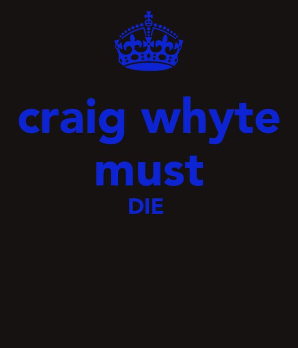 craig whyte must DIE