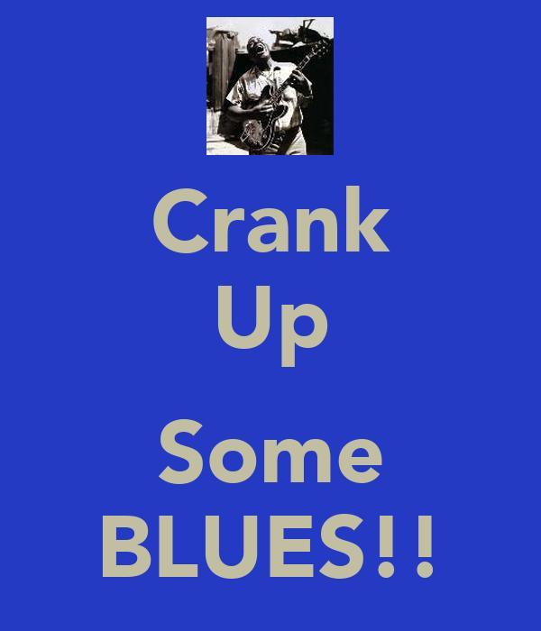 Crank Up  Some BLUES!!