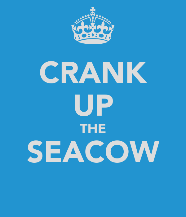 CRANK UP THE SEACOW