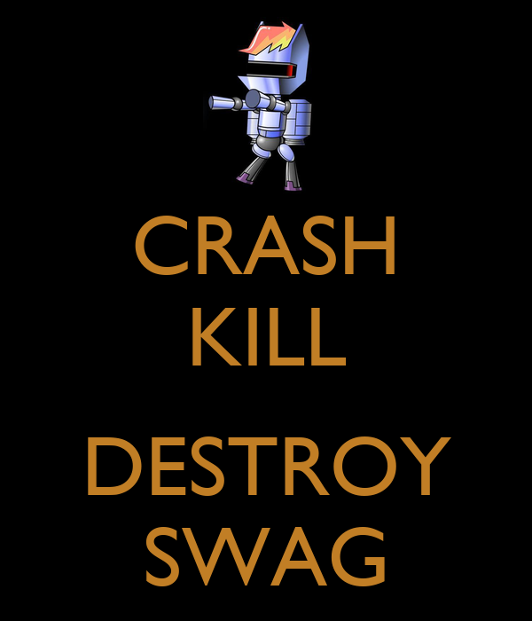 CRASH KILL  DESTROY SWAG