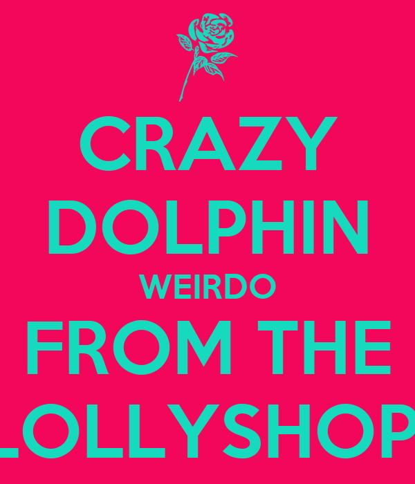 CRAZY DOLPHIN WEIRDO FROM THE LOLLYSHOP!