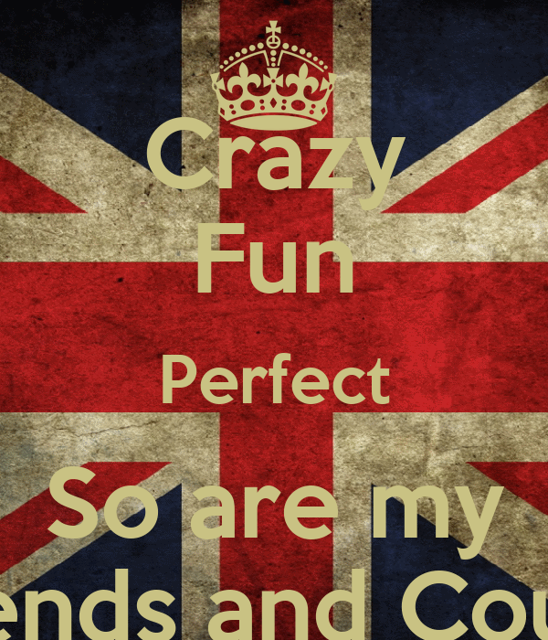 Crazy Fun Perfect So are my Friends and Cousin
