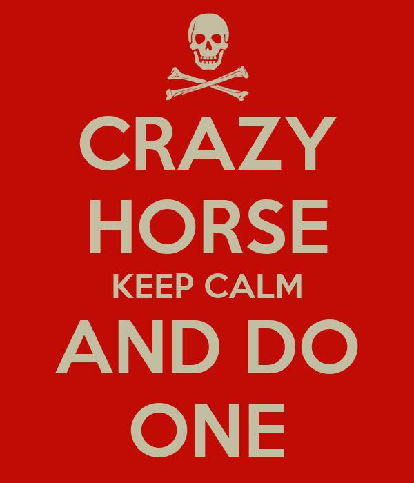 CRAZY HORSE KEEP CALM AND DO ONE