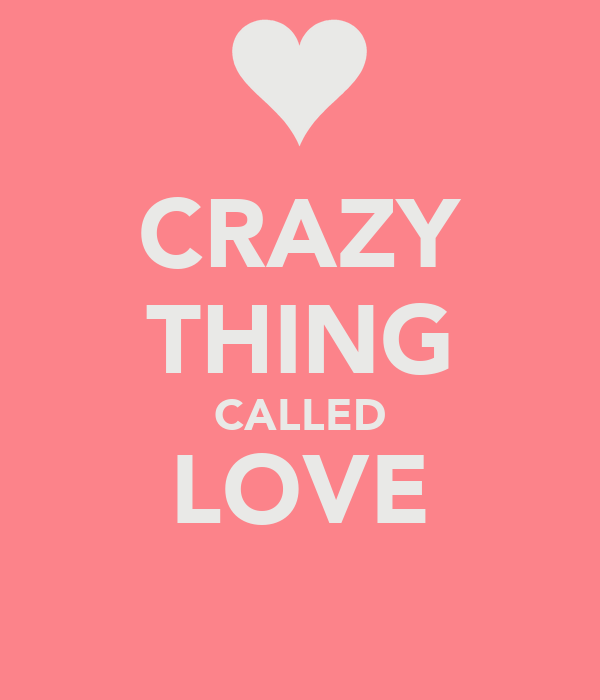 CRAZY THING CALLED LOVE