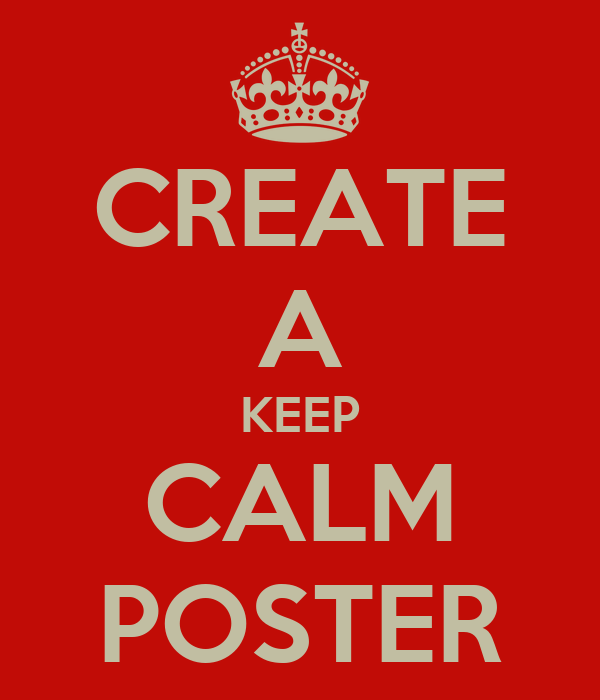 CREATE A KEEP CALM POSTER