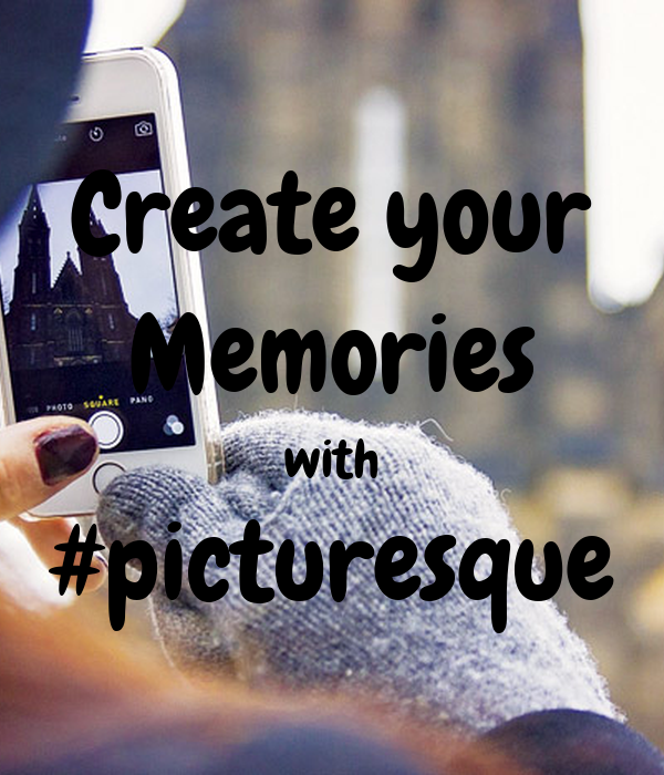 Create your Memories with #picturesque