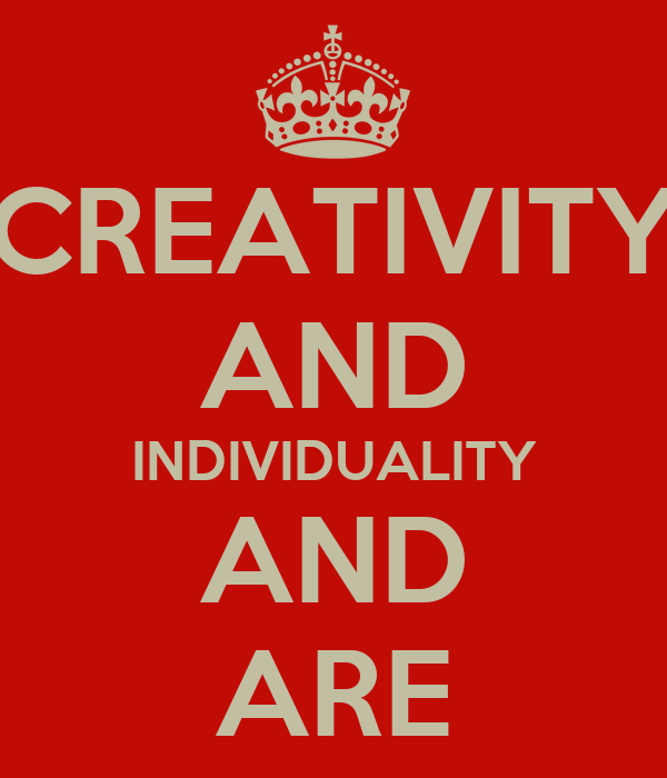 CREATIVITY AND INDIVIDUALITY AND ARE