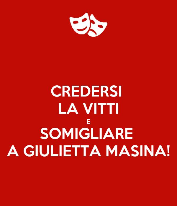 CREDERSI  LA VITTI E SOMIGLIARE  A GIULIETTA MASINA!
