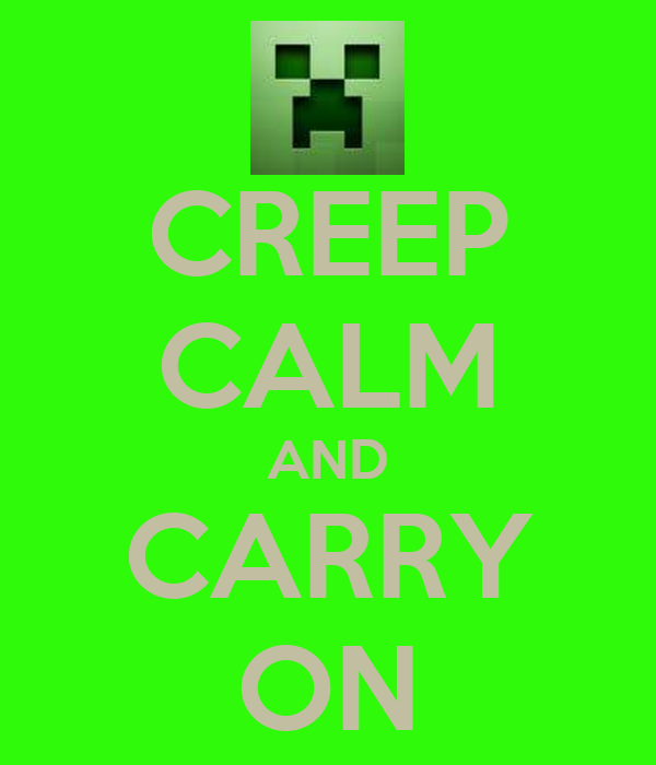 CREEP CALM AND CARRY ON
