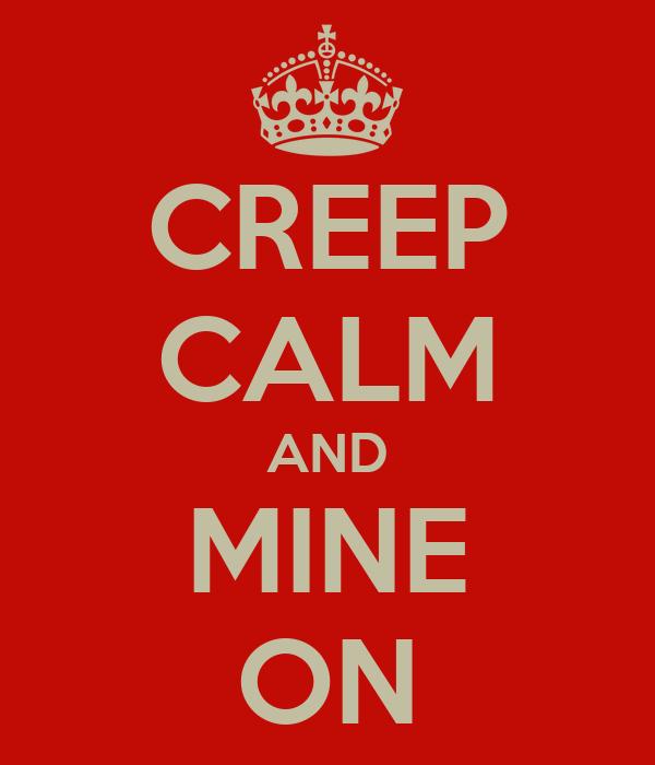 CREEP CALM AND MINE ON