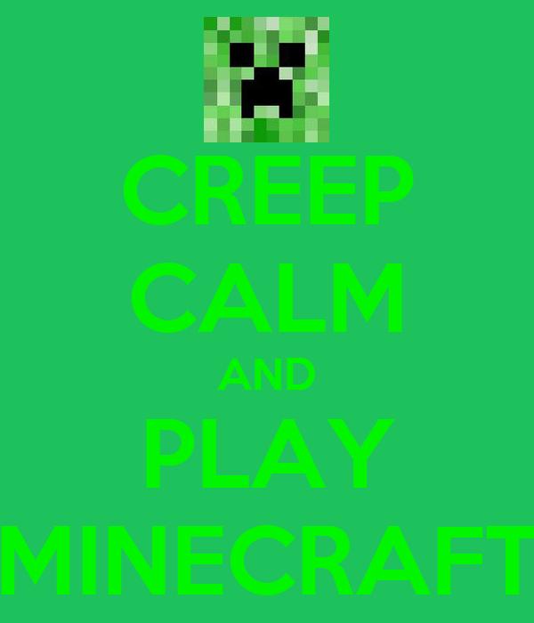 CREEP CALM AND PLAY MINECRAFT