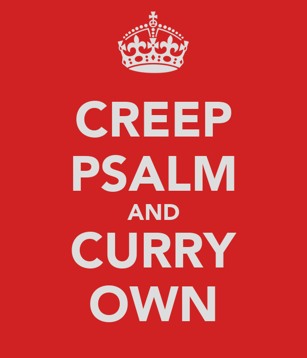 CREEP PSALM AND CURRY OWN