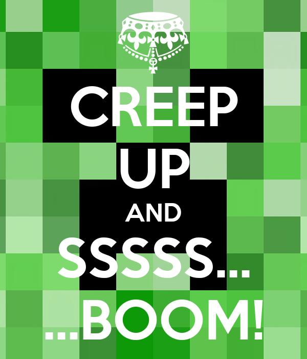 CREEP UP AND SSSSS... ...BOOM!