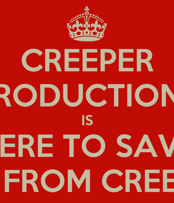 CREEPER PRODUCTIONS IS HERE TO SAVE YOU FROM CREEPERS