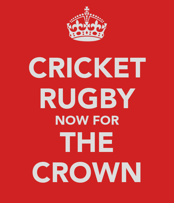 CRICKET RUGBY NOW FOR THE CROWN