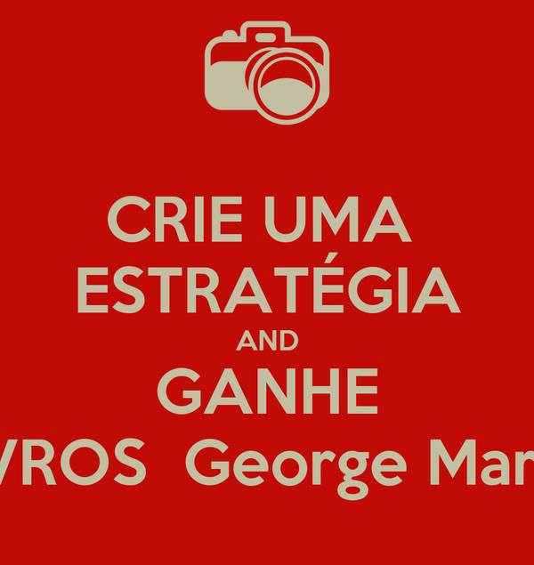 CRIE UMA  ESTRATÉGIA AND GANHE LIVROS  George Martin