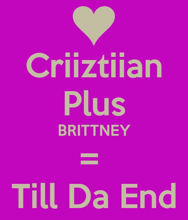 Criiztiian Plus BRITTNEY =  Till Da End