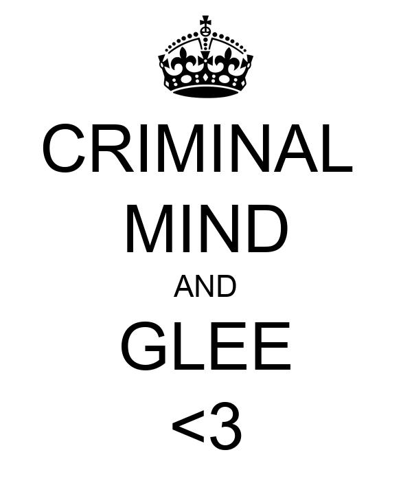 CRIMINAL  MIND AND GLEE <3