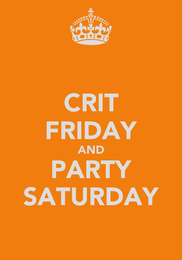 CRIT FRIDAY AND PARTY SATURDAY
