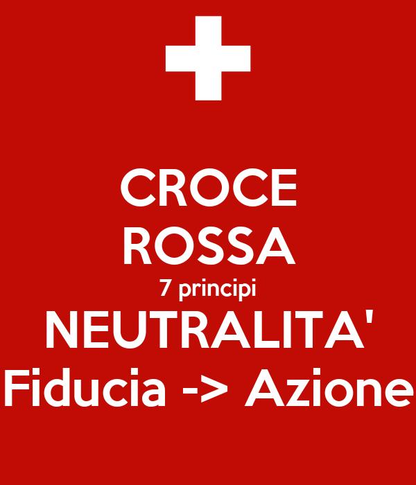 CROCE ROSSA 7 principi NEUTRALITA' Fiducia -> Azione