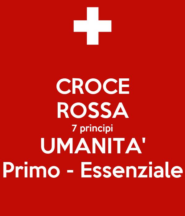 CROCE ROSSA 7 principi UMANITA' Primo - Essenziale