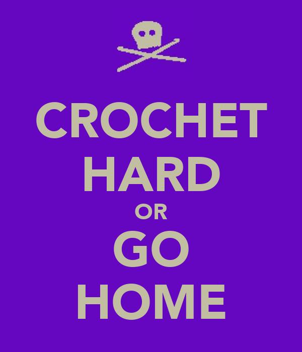 CROCHET HARD OR GO HOME